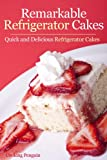 Free Kindle Book : Remarkable Refrigerator Cakes - Quick and Delicious Refrigerator Cakes