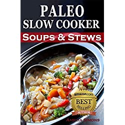 Paleolithic Slow Cooker Soups & Stews: Healthy Family Gluten-Free Recipes
