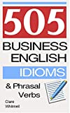 505 Business English Idioms and Phrasal Verbs by Clare Whitmell
