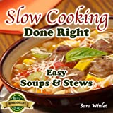Free Kindle Book : Slow Cooking Done Right (Easy Slow Cooker Soups And Stews)