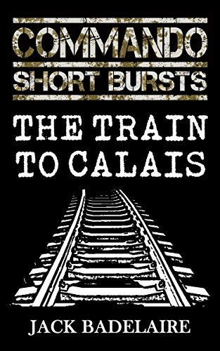 The Train to Calais (COMMANDO: Resistance Book 1) by Jack Badelaire