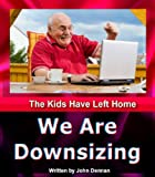 Free Kindle Book : Sell Real Estate: The Kids Have Left Home - WE ARE DOWNSIZING (Buying And Selling Real Estate)