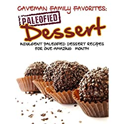 Caveman Family Favorites: Indulgent Paleofied Dessert Recipes