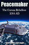 Free Kindle Book : Peacemaker 2564 AD - The Corona Rebellion