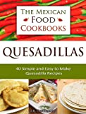 Free Kindle Book : Quesadillas: 40 Simple, Quick and Easy Authentic Mexican Quesadilla Recipes (The Mexican Food Cookbooks)