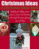 Free Kindle Book : Christmas Ideas: Simplify your holiday season, create a stress free Christmas with simple Christmas planning tips and ideas (A Christmas Ideas Book)