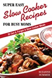 Free Kindle Book : Super Easy Slow Cooker Recipes For Busy Moms (30 Set It, Forget It Nutritous & Delicious Slow Cooker Meals!)