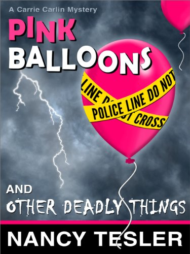 Pink Balloons and Other Deadly Things by Nancy Tesler