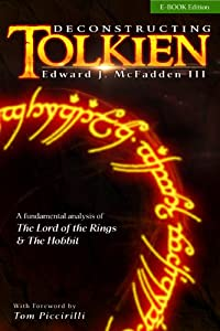 "Free Kindle eBook: ""Deconstructing Tolkien: A Fundamental Analysis of The Lord of the Rings and The Hobbit"" edited by Edward J. McFadden III"