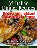 Free Kindle Book : 35 Italian Dinner Recipes - Delicious and Traditional Italian Meals To Prepare (The Italian Cuisine And Italian Recipes Collection)