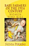 Free Kindle Book : BABY FARMERS OF THE 19th CENTURY (WOMEN WHO KILL)