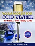 Free Kindle Book : Warm Words For Cold Weather:The Make A Toast Winter Holiday Guide