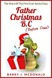 Free Kindle Book : Father Christmas B.C: The Story Of The First Ever Santa Claus