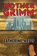 Book Cover: Mother Grimm by Catherine Wells