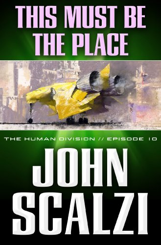 The Human Division #10: This Must Be The Place, John Scalzi