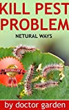 Free Kindle Book : What Everybody Ought to Know About Pest Problem-Discover how to kill pest problem with products you can find in your fridge. (doctor gardening books collection Book 4)
