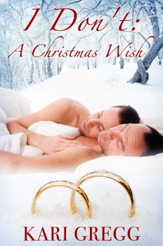 I Don't - a Christmas Wish by Kari Gregg