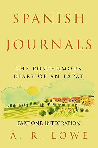 Spanish Journals – The Posthumous Diary of an Expat: Part One – Integration by A R Lowe