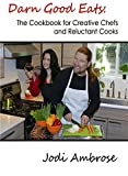 Free Kindle Book : Darn Good Eats: The Cookbook for Creative Chefs and Reluctant Cooks
