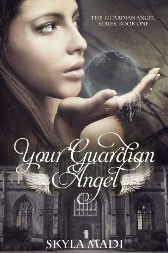 Your Guardian Angel (The Guardian Angel Series Book 1) by Skyla Madi