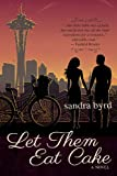 Free Kindle Book : Let Them Eat Cake: A Novel (French Twist)