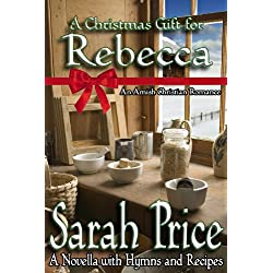 A Christmas Gift for Rebecca: An Amish Christian Romance Novella With Hymns and Recipes