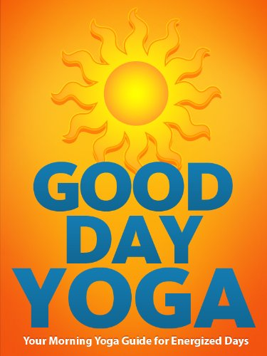 Good Day Yoga: Your Morning Yoga Guide For Energized Days (Just Do Yoga)