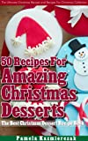 Free Kindle Book : 35 Recipes For Amazing Christmas Desserts - The Best Christmas Dessert Recipe Book (The Ultimate Christmas Recipes and Recipes For Christmas Collection)