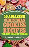 Free Kindle Book : 50 Amazing Christmas Cookies Recipes - The Best Holiday Cookies (The Ultimate Christmas Recipes and Recipes For Christmas Collection)