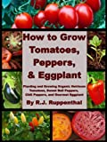 Free Kindle Book : How to Grow Tomatoes, Peppers, and Eggplant: Planting and Growing Organic Heirloom Tomatoes, Sweet Bell Peppers, Chili Peppers, and Gourmet Eggplant