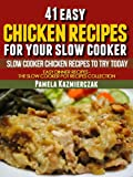 Free Kindle Book : 41 Easy Chicken Recipes For Your Slow Cooker - Slow Cooker Chicken Recipes To Try Today (Easy Dinner Recipes - The Chicken Slow cooker Recipes Collection)