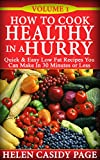 Free Kindle Book : How to Cook Healthy in a Hurry: 50 Quick and Easy, Low Fat Recipes You Can Make In 30 Minutes