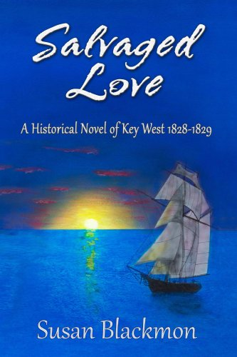 Salvaged Love: A historical novel of Key West 1828-1829 by Susan Blackmon