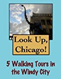 Free Kindle Book : Look Up, Chicago! 5 Walking Tours In The Windy City
