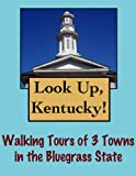 Free Kindle Book : Look Up, Kentucky! Walking Tours of 3 Towns In The Bluegrass State