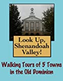 Free Kindle Book : Look Up, Shenandoah Valley! Walking Tours of 5 Towns In The Old Dominion