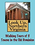 Free Kindle Book : Look Up, Northern Virginia! Walking Tours of 5 Towns In The Old Dominion