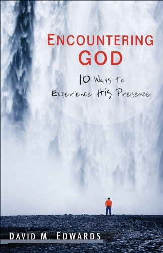 Encountering God: 10 Ways to Experience His Presence