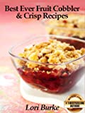 Free Kindle Book : Best Ever Fruit Cobbler & Crisp Recipes (Best Ever Recipes Series)