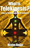 Free Kindle Book : What Is Telekinesis? -  A How To Telekinesis Guide For Beginners