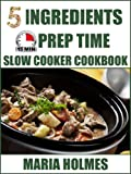 Free Kindle Book : 5 Ingredients 15 Minutes Prep Time Slow Cooker Cookbook: Quick & Easy Set It & Forget It Recipes