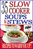 Free Kindle Book : 35 Slow Cooker Soups & Stews: Recipes To Warm You Up!