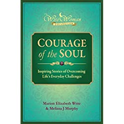Courage of the Soul: Inspiring Stories of Overcoming Life's Everyday Challenges