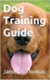 Free Kindle Book : Dog Training Guide : Complete Edition