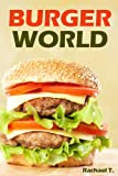 Free Kindle Book : BURGER WORLD - Easy and Delicious Burger Recipes
