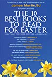 Free Kindle Book : The 10 Best Books to Read for Easter: Selections to Inspire, Educate, & Provoke: Excerpts from new and classic titles by bestselling authors in the field, with an Introduction by James Martin, SJ.