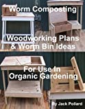 Free Kindle Book : Worm Composting - Woodworking Plans & Worm Bin Ideas for Use in Organic Gardening