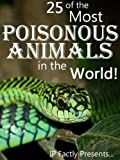 Free Kindle Book : 25 of the Most Poisonous Animals in the World! Incredible Facts, Photos and Video Links to Some of the Most Venomous Animals on Earth (25 Amazing Animals Series)