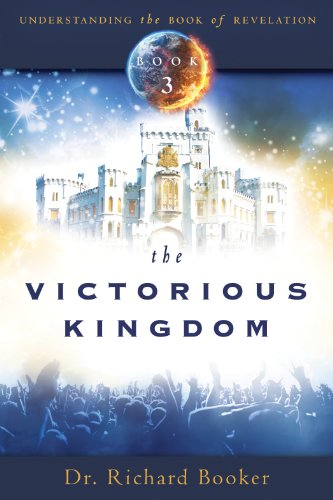 The Victorious Kingdom: Understanding the Book of Revelation Series Volume 3