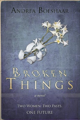 Broken Things: Two Women. Two Pasts. One Future (Legacy Series) by Andrea Boeshaar